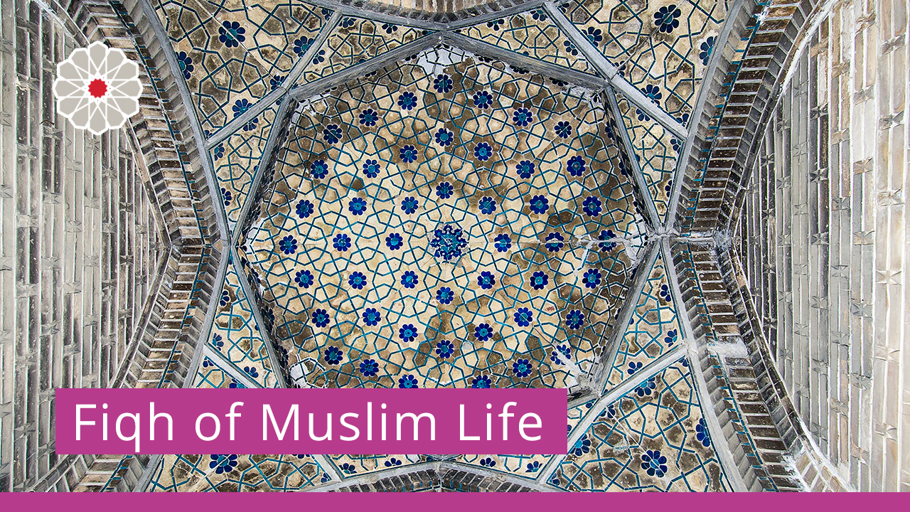 Fiqh of Muslim Life