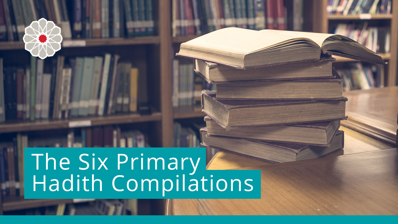 The Six Primary Hadith Compilations